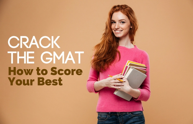 Crack the GMAT – How to Score Your Best