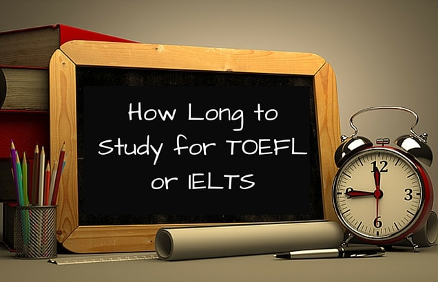 How Long to Study for TOEFL or IELTS