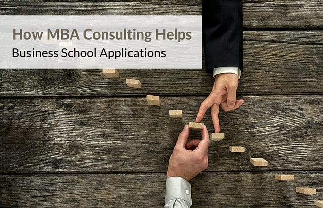 How MBA Consulting Helps Business School Applications