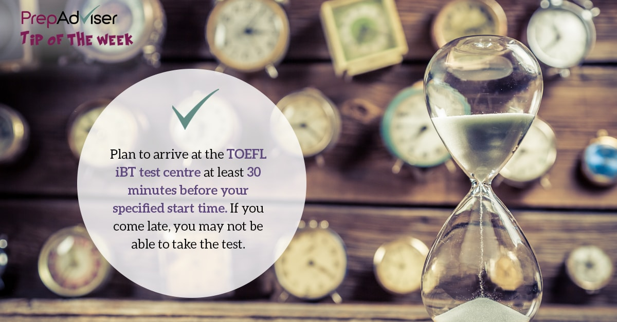 Tip come at the TOEFL iBT test center 30 min before start time