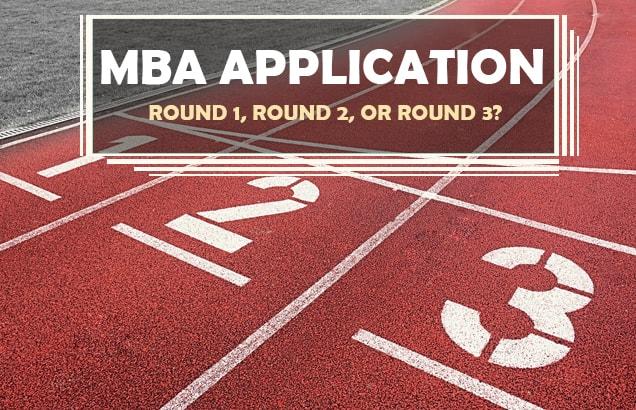 MBA Application: Round 1, Round 2, or Round 3?