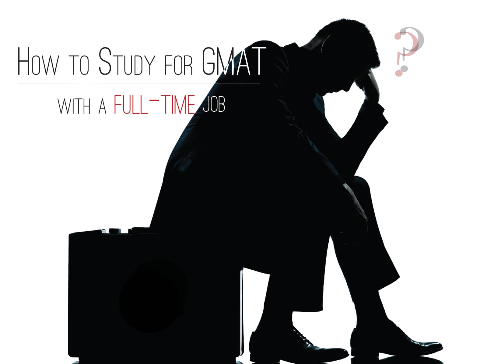 How to Study for GMAT with a Full-Time Job