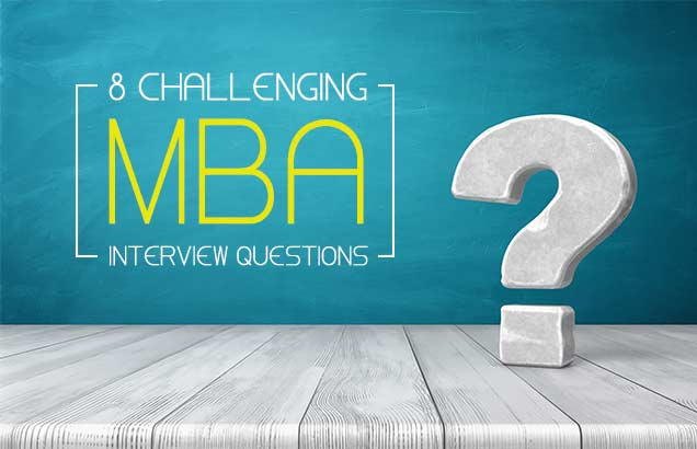8 challenging MBA interview questions