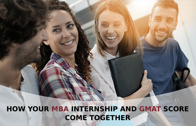 How Your MBA Internship and GMAT Score Come Together